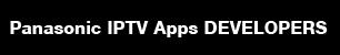 Panasonic IPTV Apps DEVELOPERS